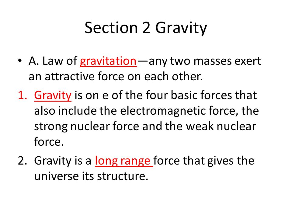 Section 2 Gravity A. Law of gravitation—any two masses exert an attractive force on each other.
