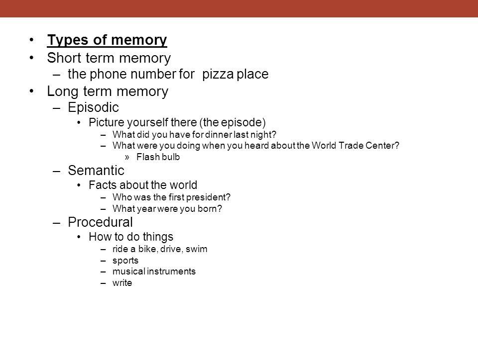 Types of memory Short term memory Long term memory
