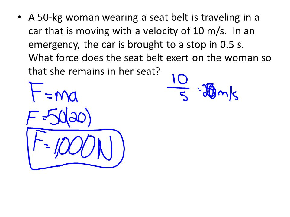 A 50-kg woman wearing a seat belt is traveling in a car that is moving with a velocity of 10 m/s.