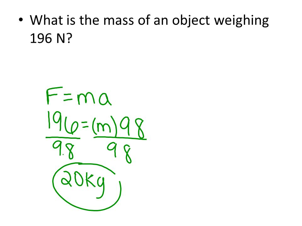 What is the mass of an object weighing 196 N