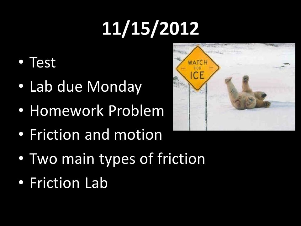 11/15/2012 Test Lab due Monday Homework Problem Friction and motion