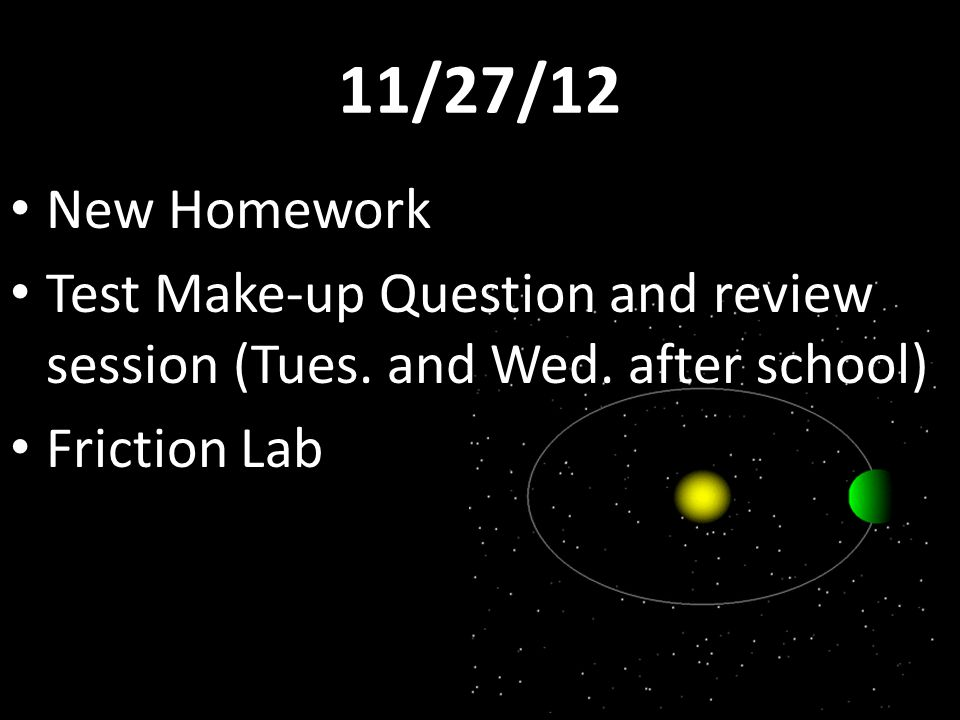 11/27/12 New Homework. Test Make-up Question and review session (Tues.