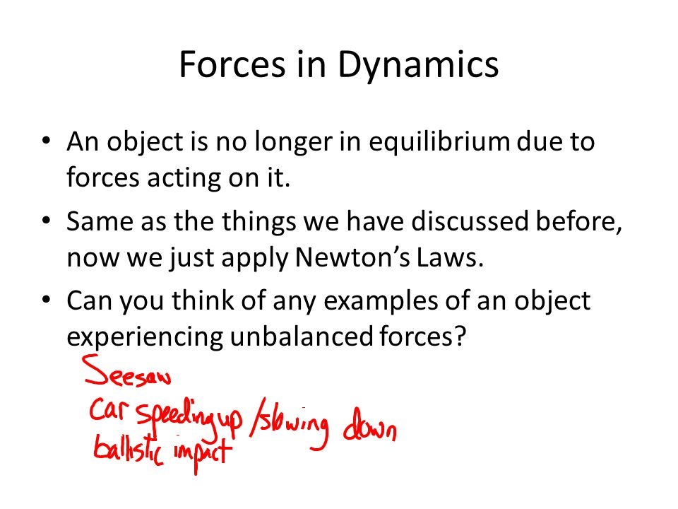 Forces in Dynamics An object is no longer in equilibrium due to forces acting on it.