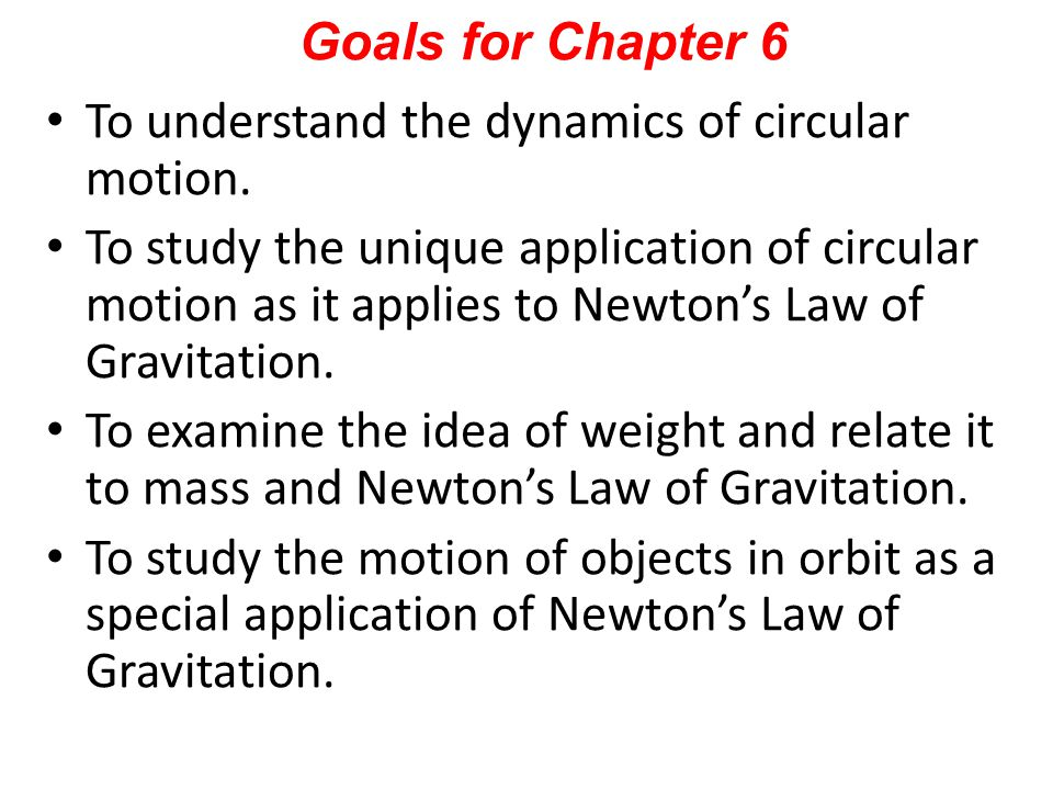 Goals for Chapter 6 To understand the dynamics of circular motion.