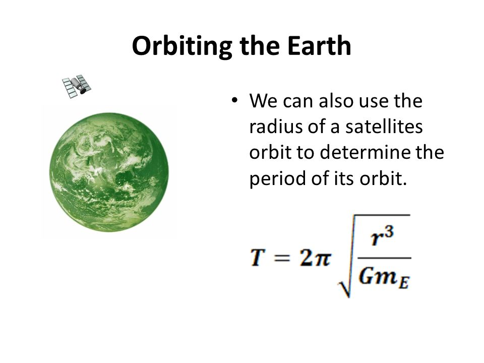 Orbiting the Earth We can also use the radius of a satellites orbit to determine the period of its orbit.