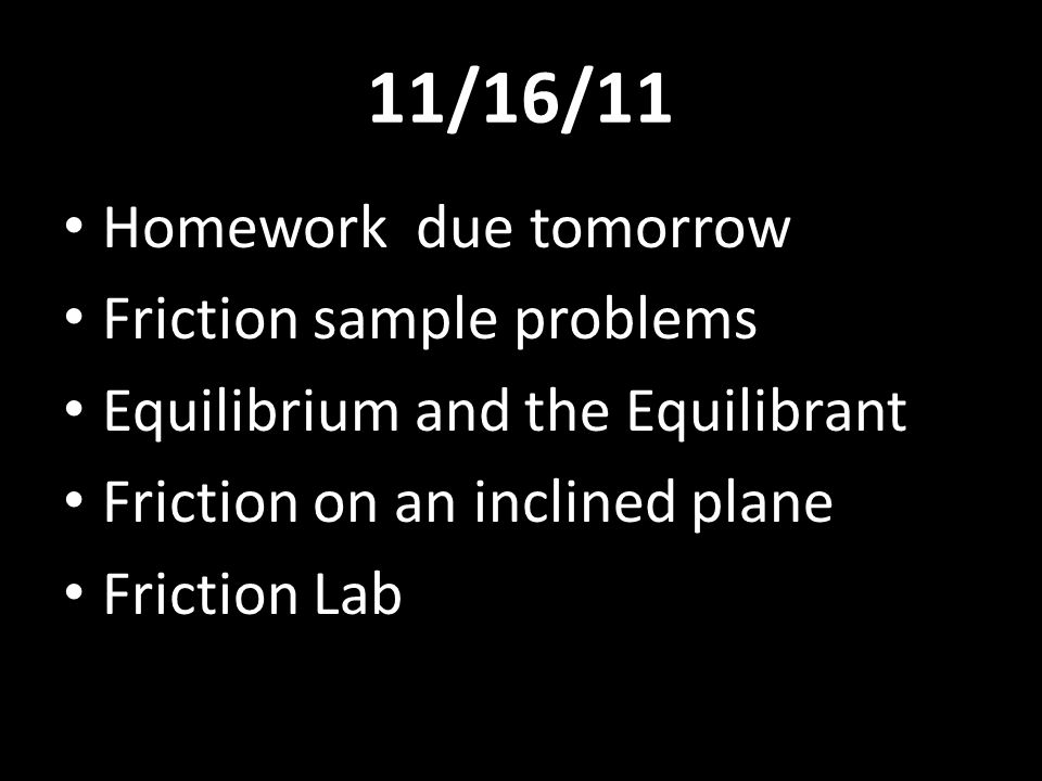 11/16/11 Homework due tomorrow Friction sample problems