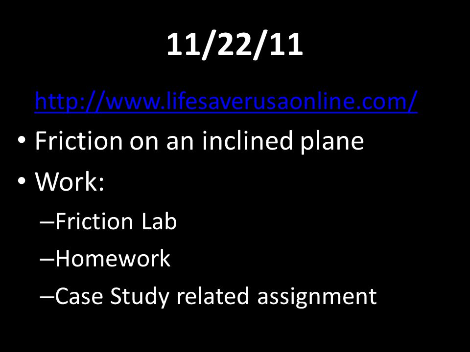 11/22/11 Friction on an inclined plane Work: