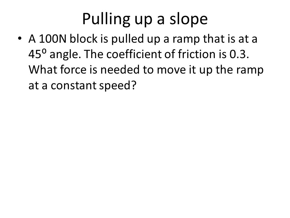 Pulling up a slope