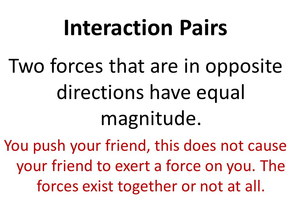Two forces that are in opposite directions have equal magnitude.