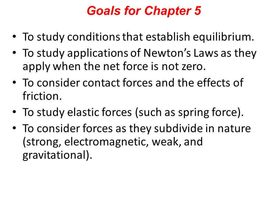 Goals for Chapter 5 To study conditions that establish equilibrium.