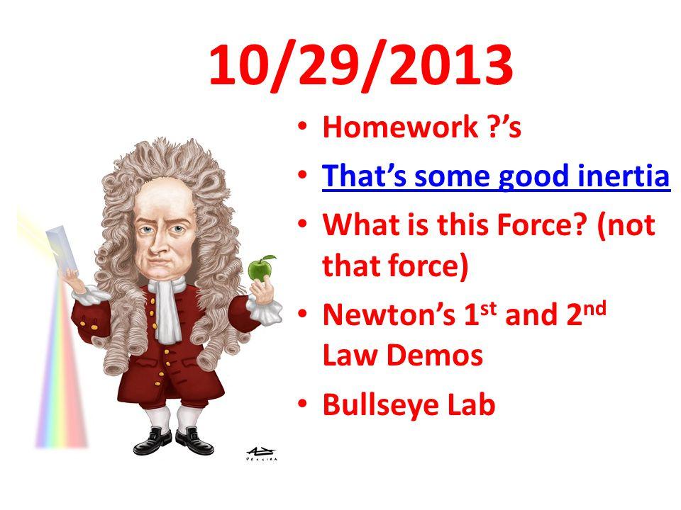 10/29/2013 Homework 's That's some good inertia