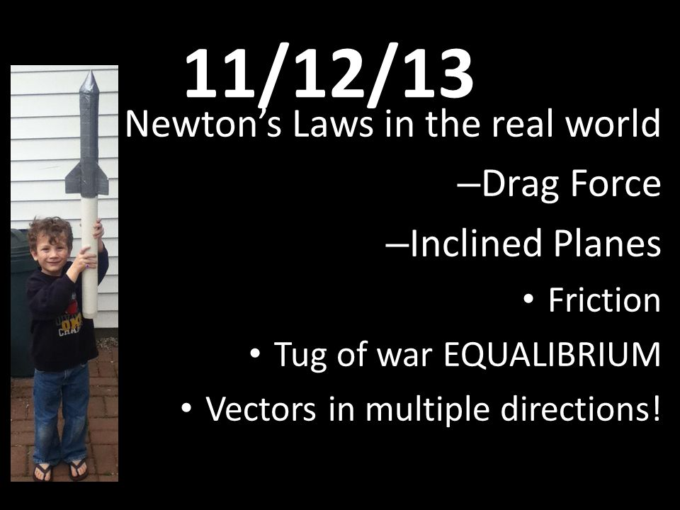 11/12/13 Newton's Laws in the real world Drag Force Inclined Planes