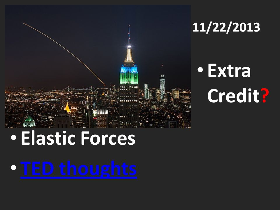 11/22/2013 Extra Credit Elastic Forces TED thoughts