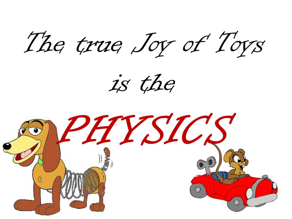 The true Joy of Toys is the PHYSICS