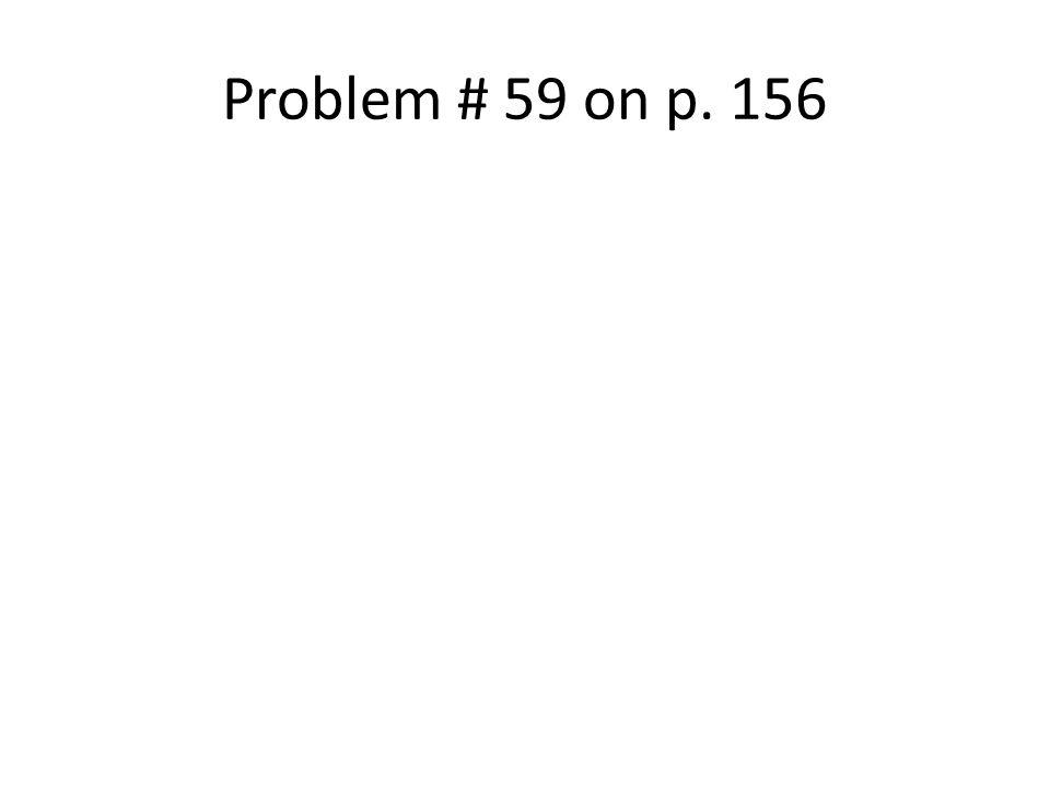 Problem # 59 on p. 156