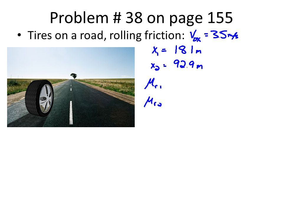 Problem # 38 on page 155 Tires on a road, rolling friction: