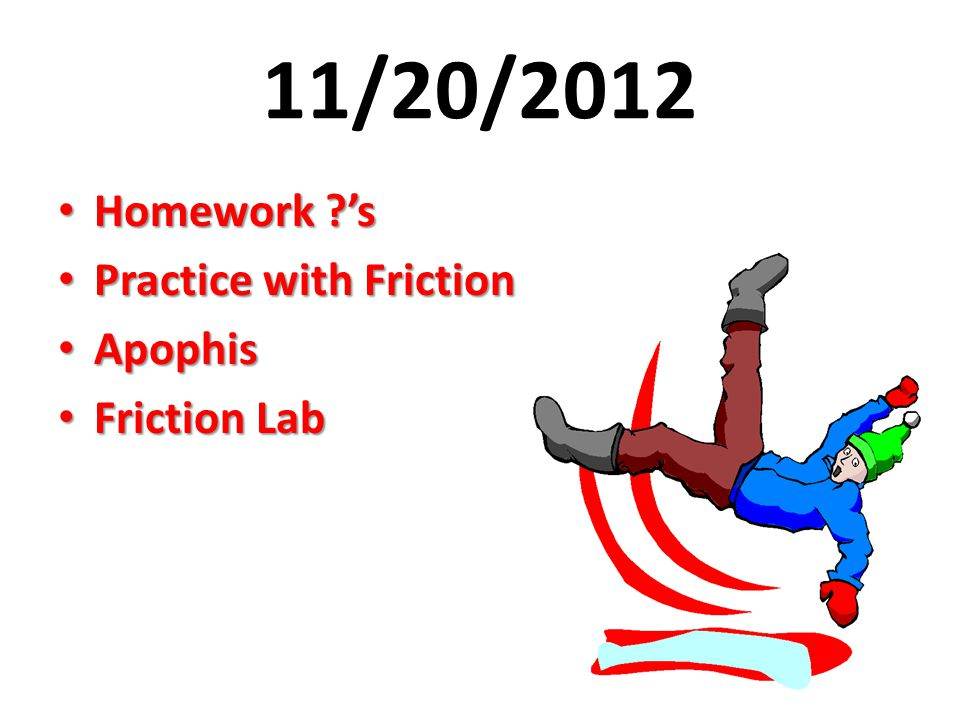 11/20/2012 Homework 's Practice with Friction Apophis Friction Lab
