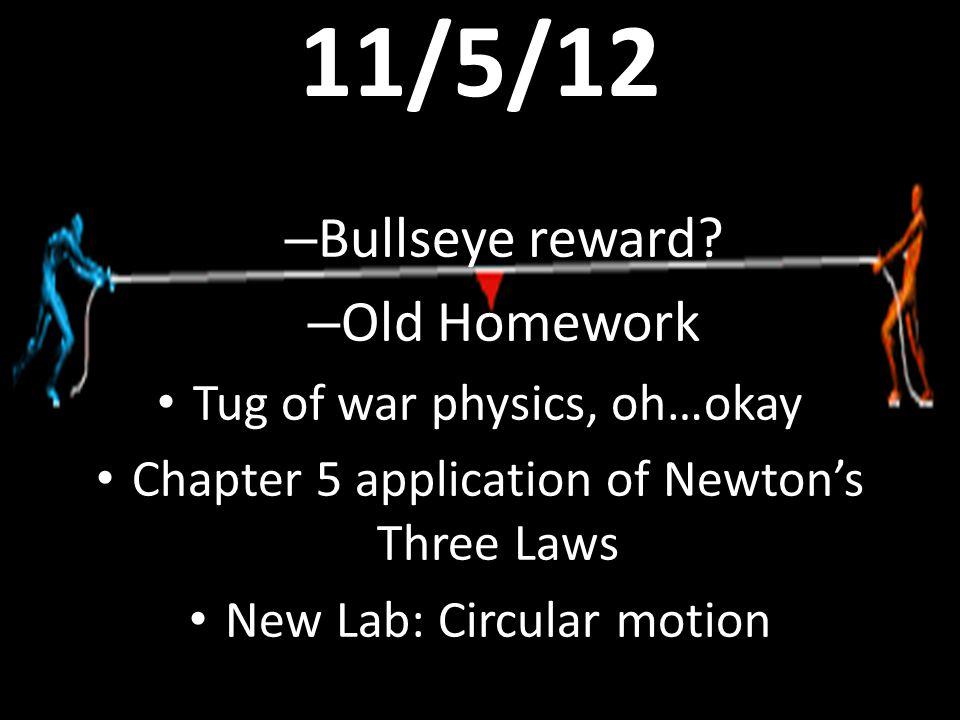 11/5/12 Bullseye reward Old Homework Tug of war physics, oh…okay