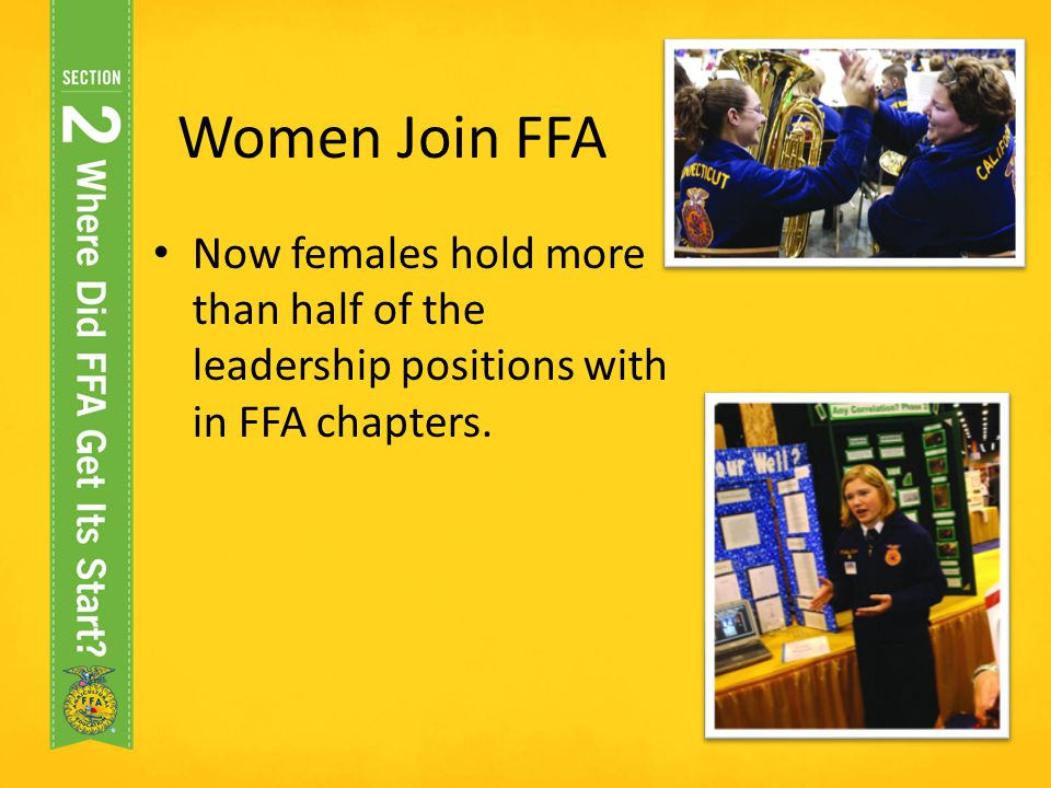 Women Join FFA Now females hold more than half of the leadership positions with in FFA chapters.
