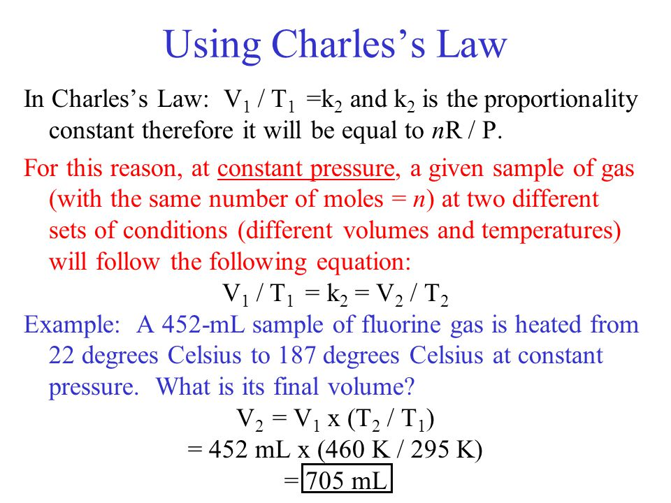 Using Charles's Law In Charles's Law: V1 / T1 =k2 and k2 is the proportionality constant therefore it will be equal to nR / P.