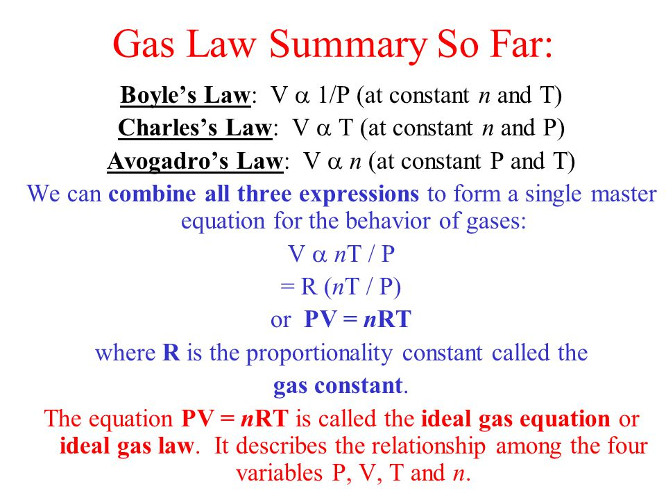 Gas Law Summary So Far: Boyle's Law: V a 1/P (at constant n and T)