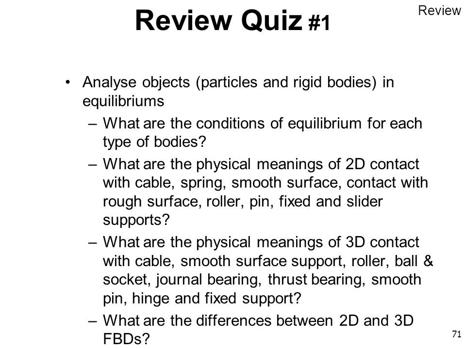 Review Quiz #1 Review. Analyse objects (particles and rigid bodies) in equilibriums.