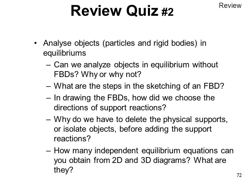 Review Quiz #2 Review. Analyse objects (particles and rigid bodies) in equilibriums.