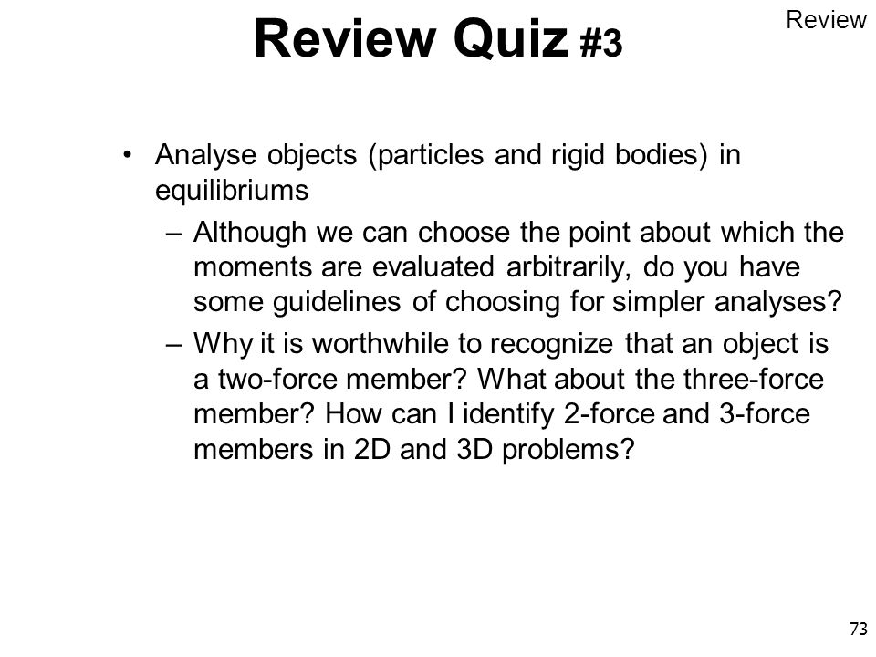 Review Quiz #3 Review. Analyse objects (particles and rigid bodies) in equilibriums.