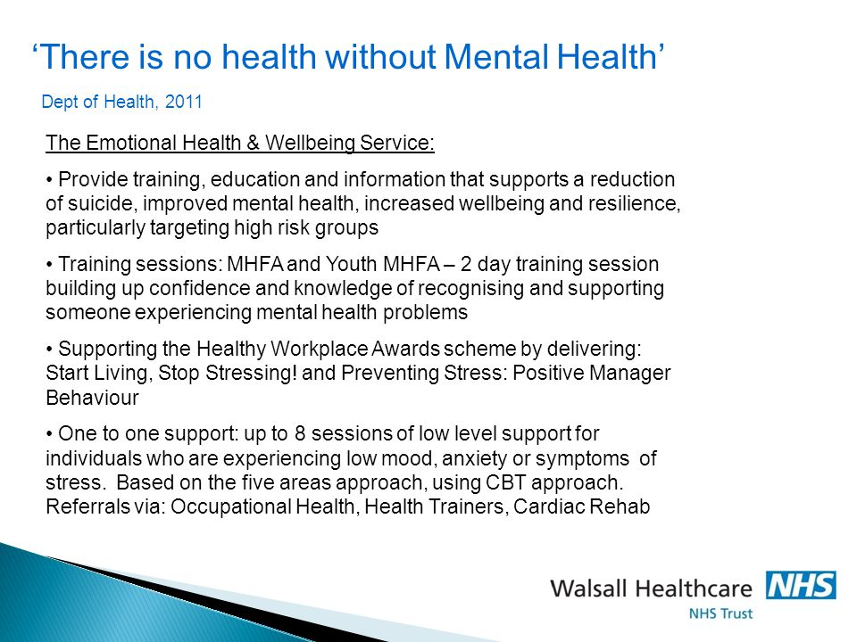 'There is no health without Mental Health' Dept of Health, 2011