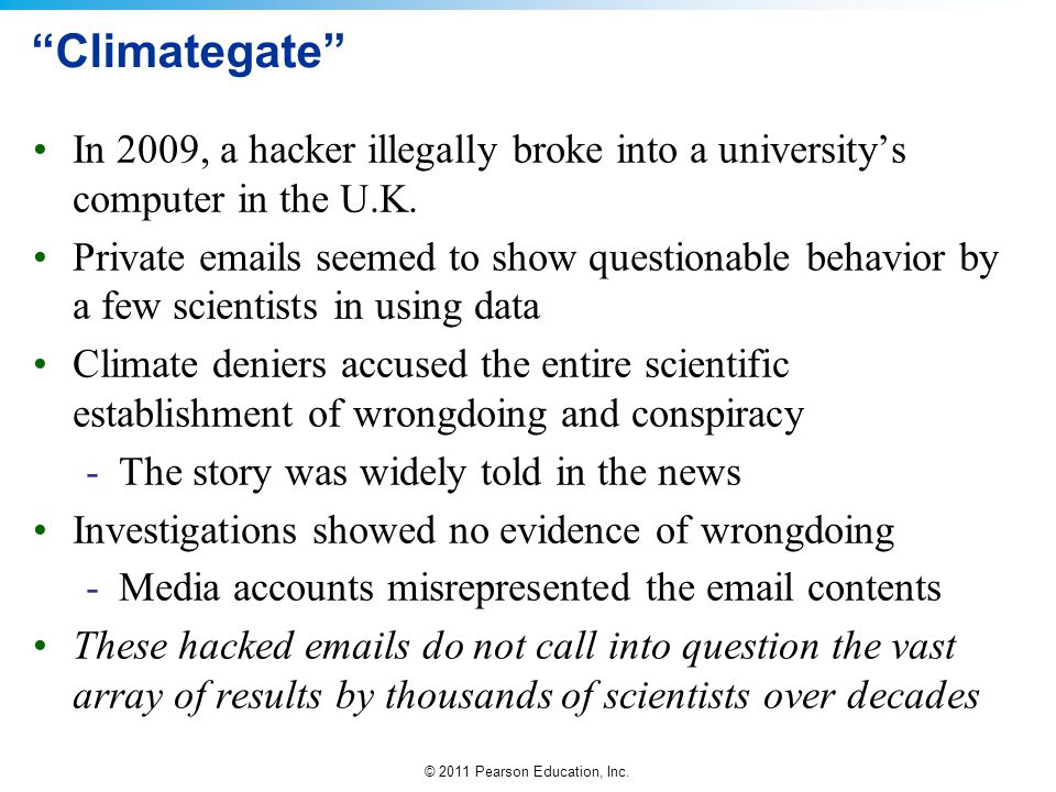 Climategate In 2009, a hacker illegally broke into a university's computer in the U.K.