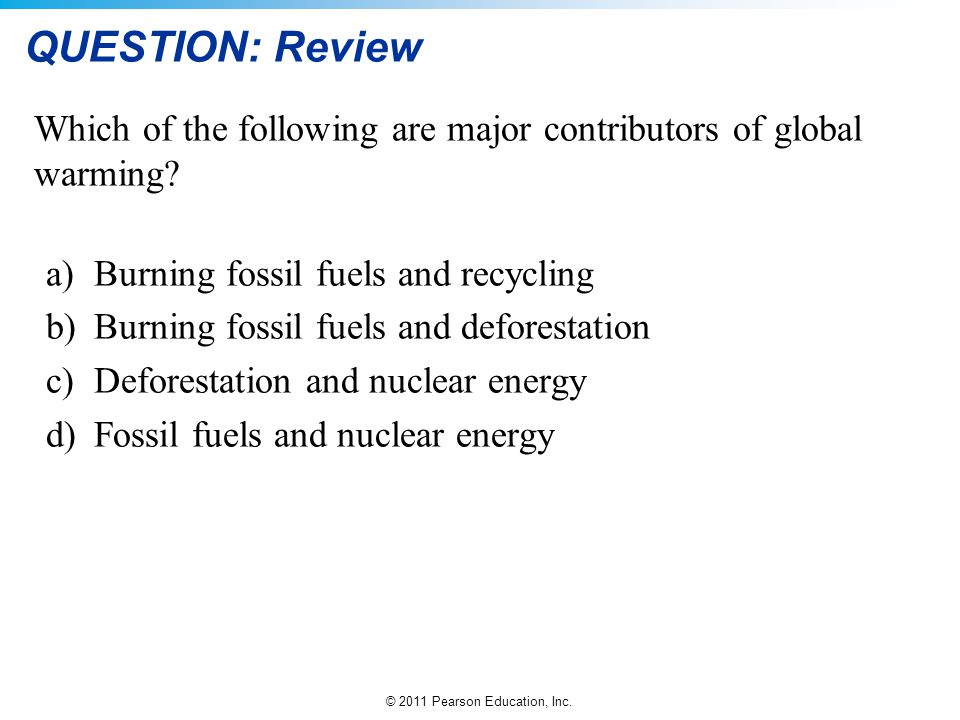 QUESTION: Review Which of the following are major contributors of global warming Burning fossil fuels and recycling.