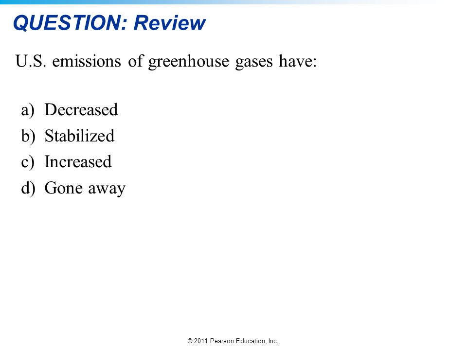 QUESTION: Review U.S. emissions of greenhouse gases have: Decreased