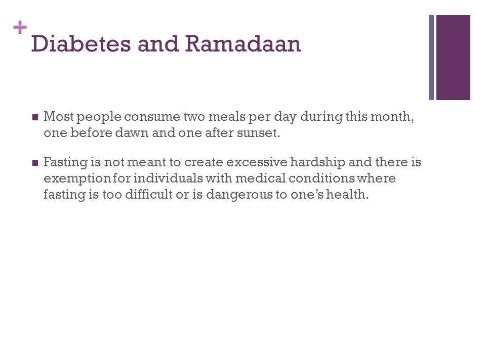 Diabetes and Ramadaan Most people consume two meals per day during this month, one before dawn and one after sunset.