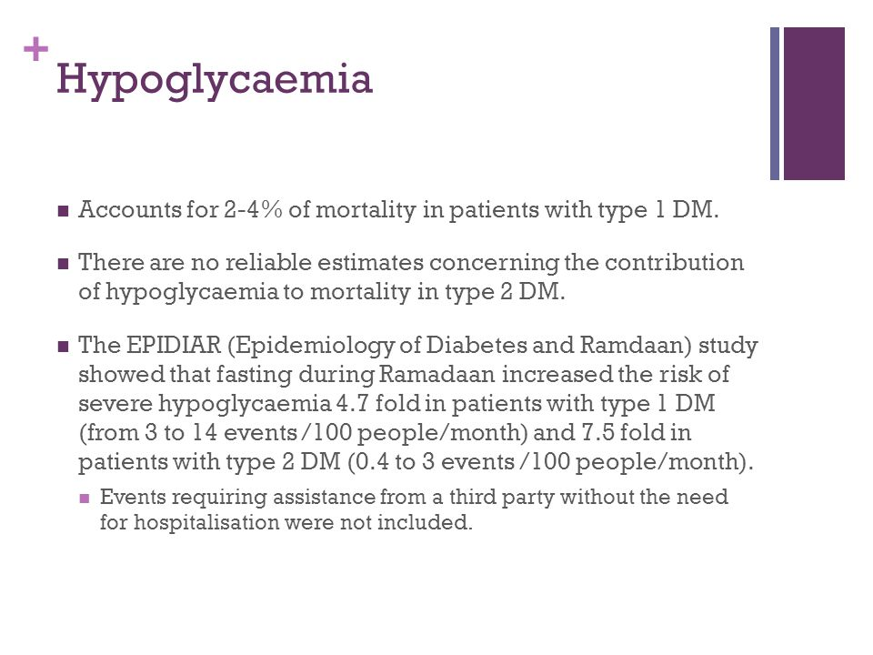 Hypoglycaemia Accounts for 2-4% of mortality in patients with type 1 DM.