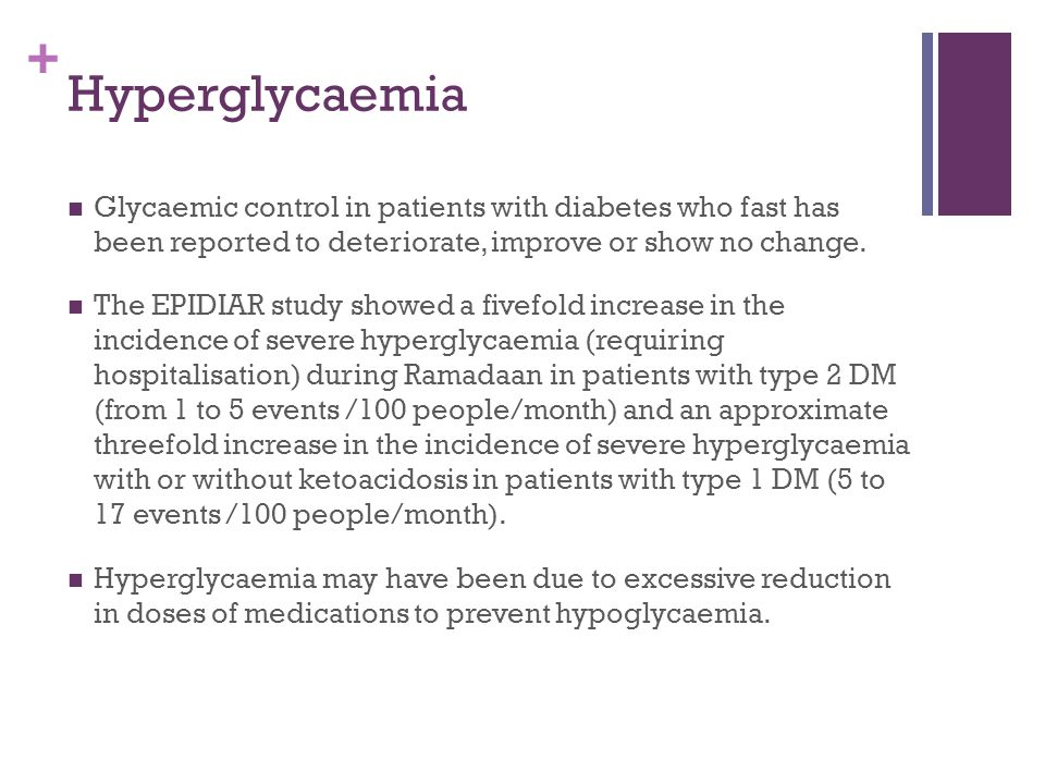 Hyperglycaemia Glycaemic control in patients with diabetes who fast has been reported to deteriorate, improve or show no change.
