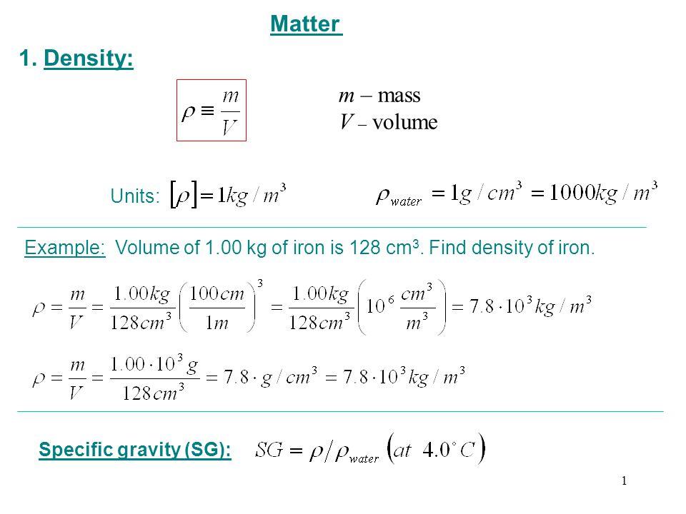 Matter 1. Density: m – mass V – volume Units: