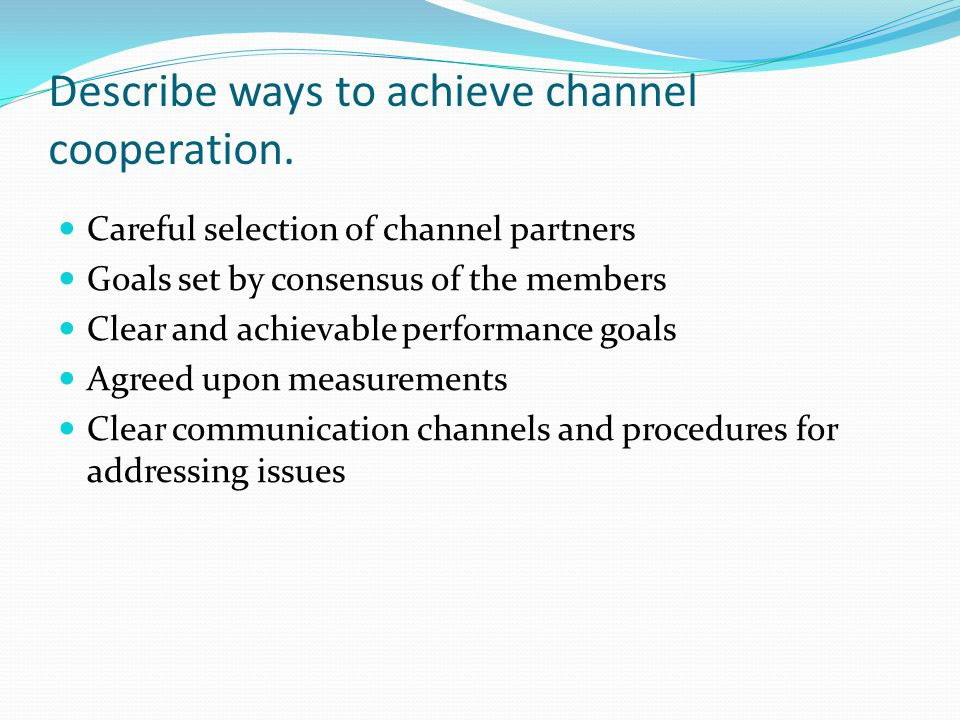 Describe ways to achieve channel cooperation.