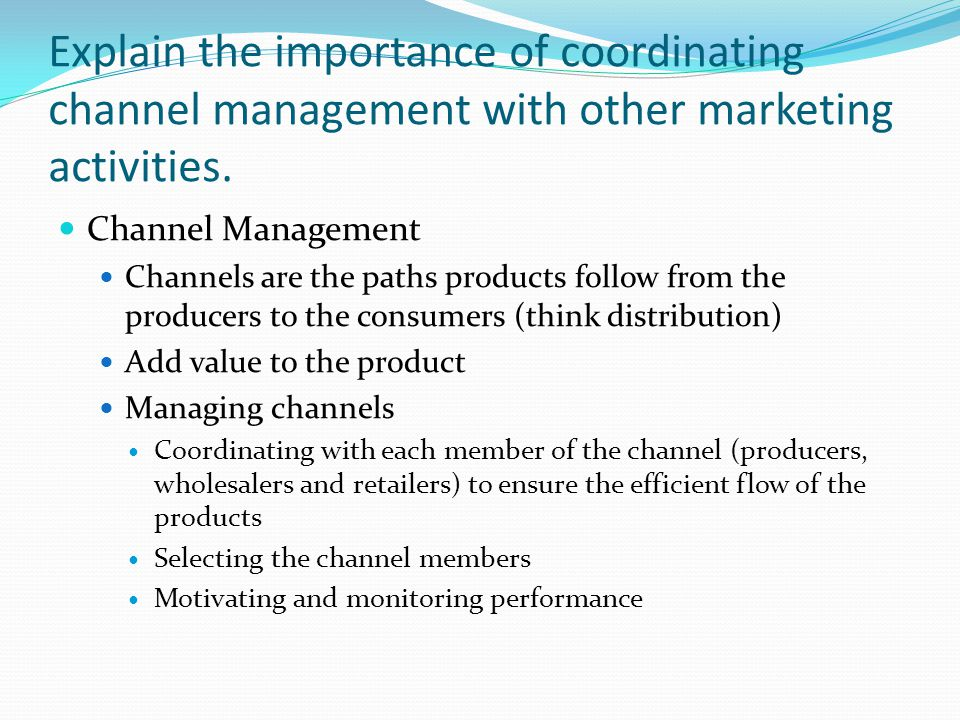 Explain the importance of coordinating channel management with other marketing activities.