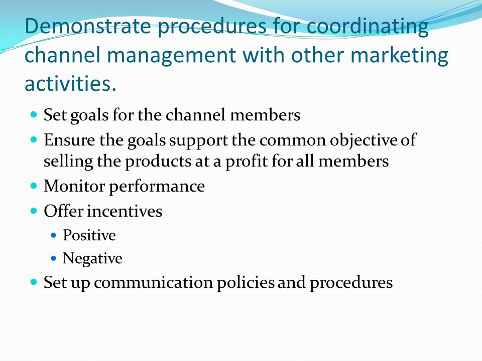 Demonstrate procedures for coordinating channel management with other marketing activities.