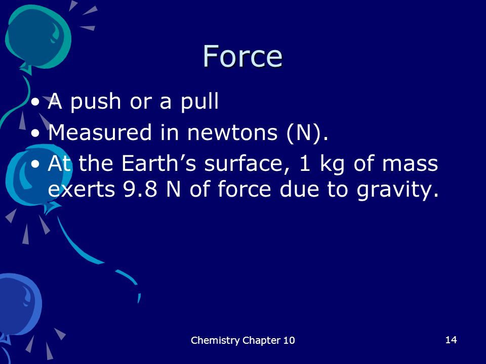 Force A push or a pull Measured in newtons (N).