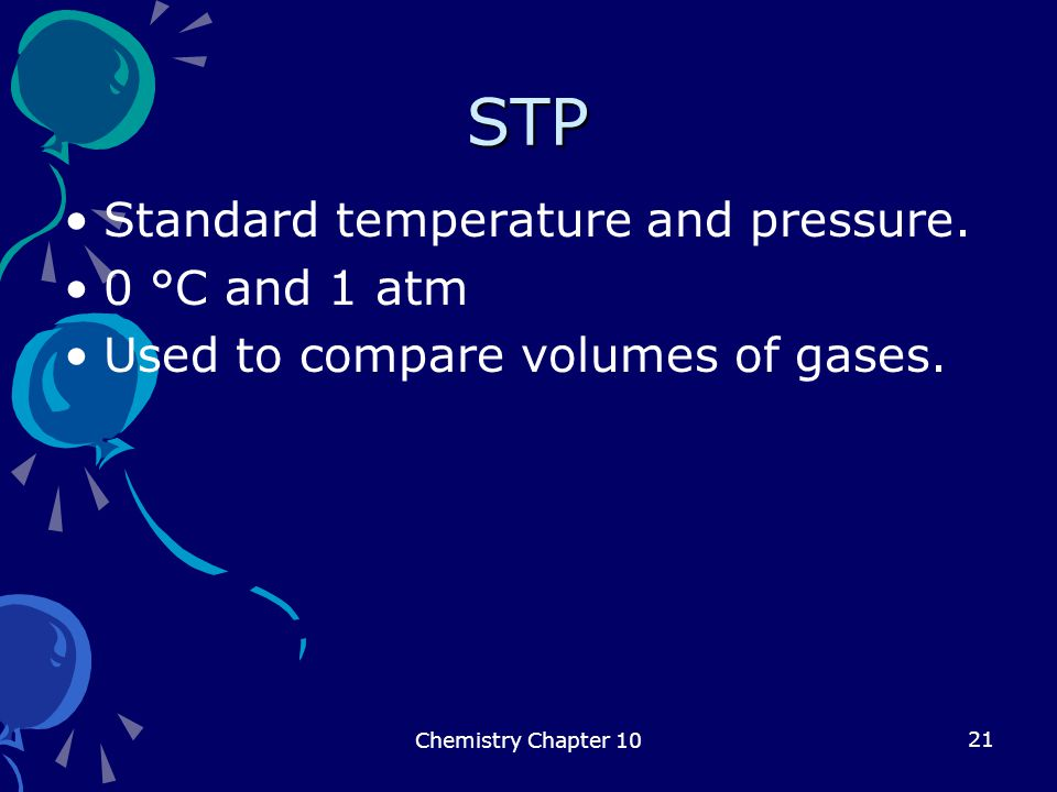 STP Standard temperature and pressure. 0 °C and 1 atm