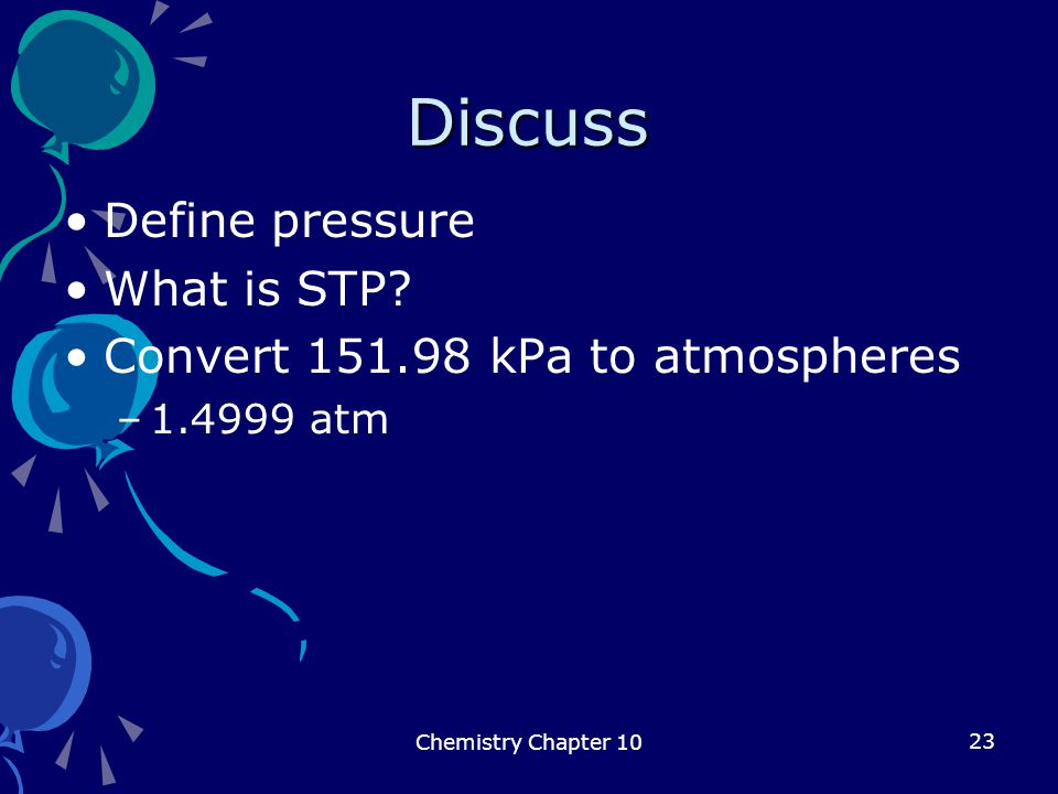 Discuss Define pressure What is STP Convert 151.98 kPa to atmospheres