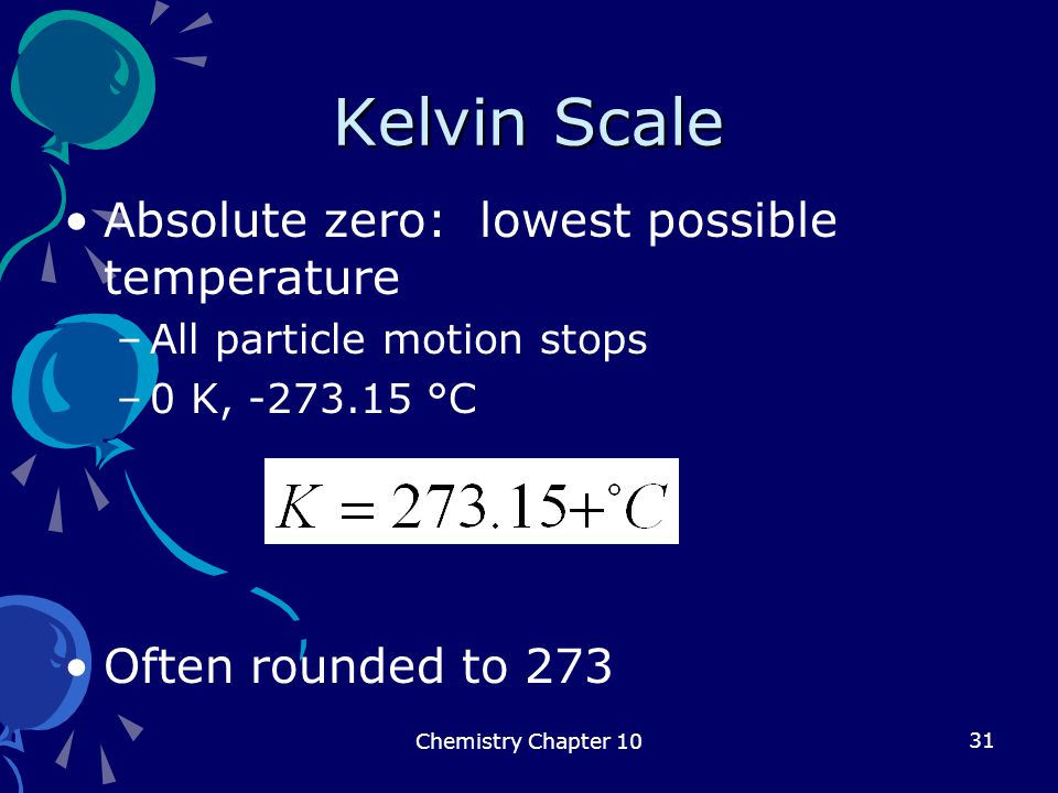 Kelvin Scale Absolute zero: lowest possible temperature