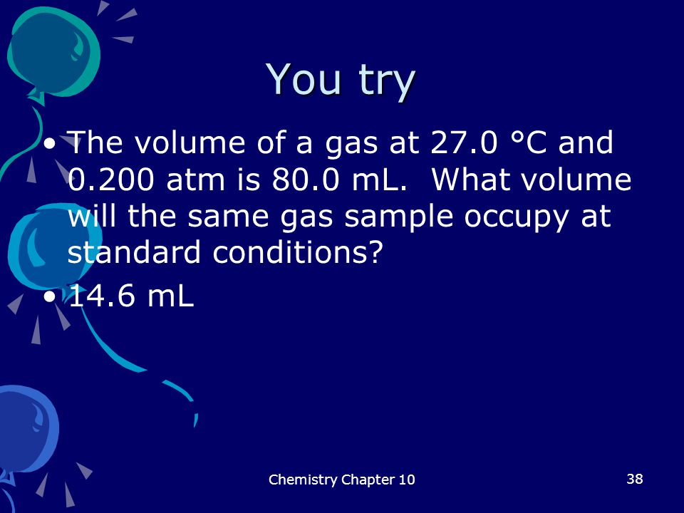 You try The volume of a gas at 27.0 °C and 0.200 atm is 80.0 mL. What volume will the same gas sample occupy at standard conditions