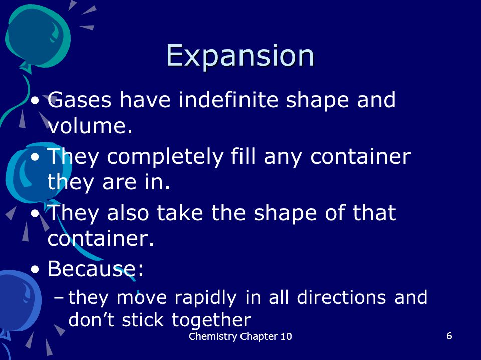 Expansion Gases have indefinite shape and volume.