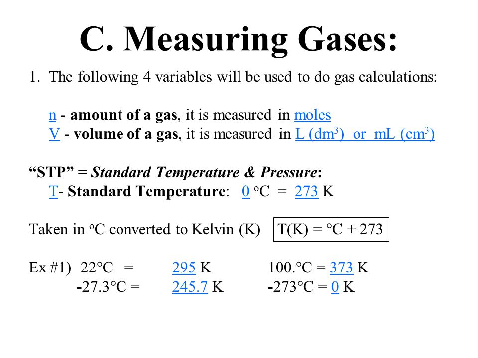 C. Measuring Gases: The following 4 variables will be used to do gas calculations: n - amount of a gas, it is measured in moles.