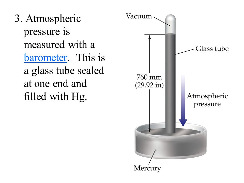3. Atmospheric pressure is measured with a barometer