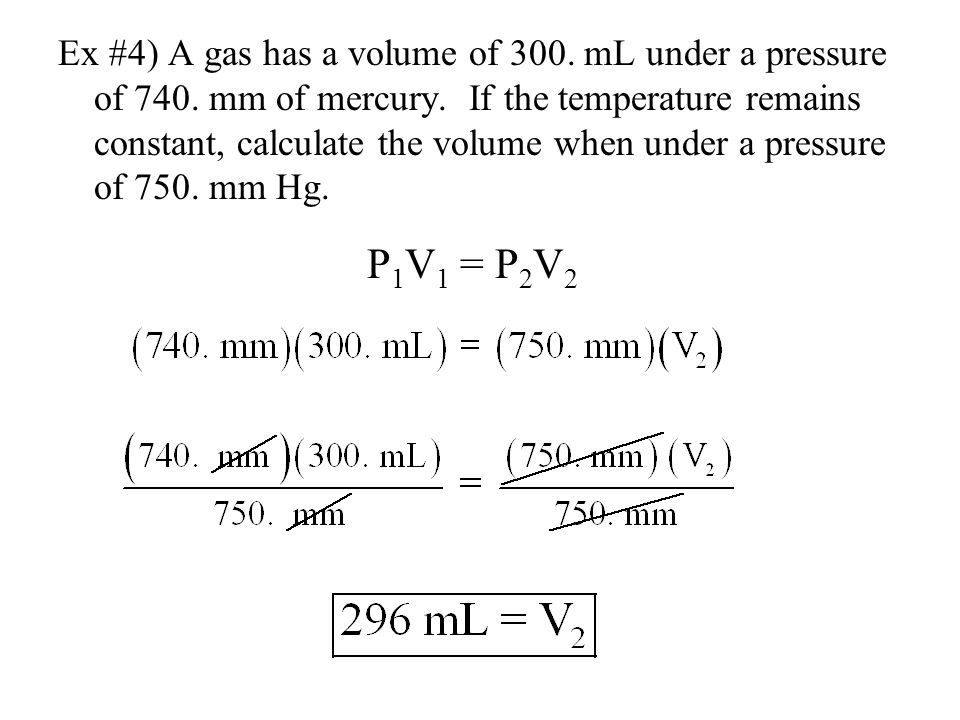Ex #4) A gas has a volume of 300. mL under a pressure of 740