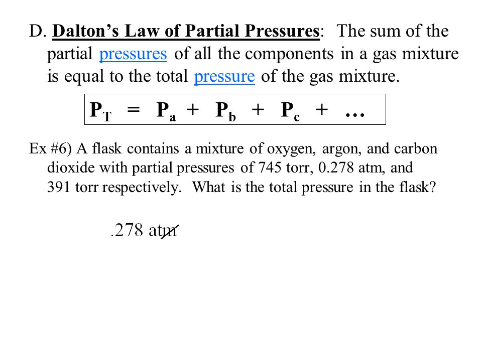 D. Dalton's Law of Partial Pressures: The sum of the partial pressures of all the components in a gas mixture is equal to the total pressure of the gas mixture.
