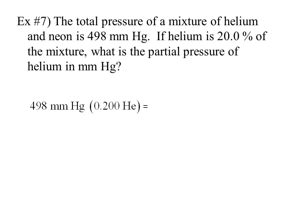 Ex #7) The total pressure of a mixture of helium and neon is 498 mm Hg